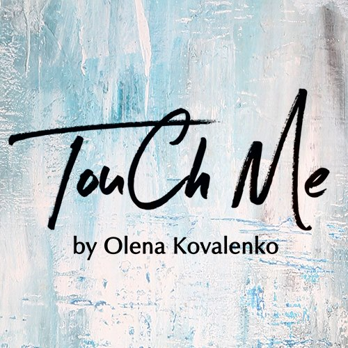 ЕЛЕНА КОВАЛЕНКО (Touch me by Elena Kovalenko)